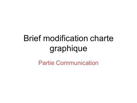 Brief modification charte graphique Partie Communication.