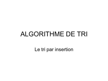 ALGORITHME DE TRI Le tri par insertion.