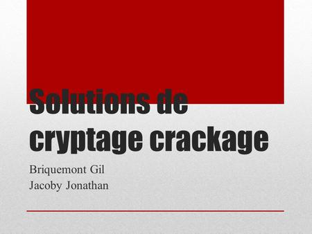 Solutions de cryptage crackage Briquemont Gil Jacoby Jonathan.
