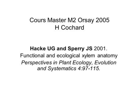 Cours Master M2 Orsay 2005 H Cochard Hacke UG and Sperry JS 2001. Functional and ecological xylem anatomy Perspectives in Plant Ecology, Evolution and.