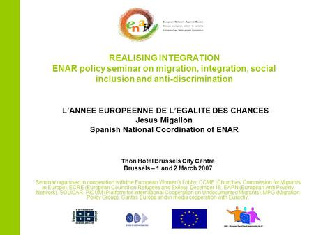 REALISING INTEGRATION ENAR policy seminar on migration, integration, social inclusion and anti-discrimination L'ANNEE EUROPEENNE DE L'EGALITE DES CHANCES.