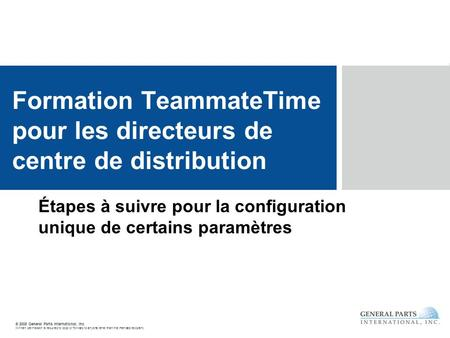 © 2008 General Parts International, Inc. Written permission is required to copy or forward to anyone other than the intended recipient. Étapes à suivre.