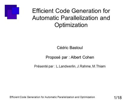 Efficient Code Generation for Automatic Parallelization and Optimization Cédric Bastoul Proposé par : Albert Cohen Présenté par : L.Landwerlin, J.Rahme,