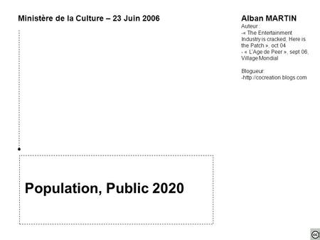 Population, Public 2020 Ministère de la Culture – 23 Juin 2006Alban MARTIN Auteur : -« The Entertainment Industry is cracked, Here is the Patch », oct.