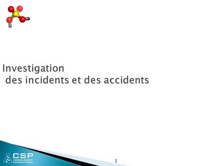 1 Investigation des incidents et des accidents. 2 Notification des incidents et des accidents chimiques  Tous les accidents, incidents ou événements.