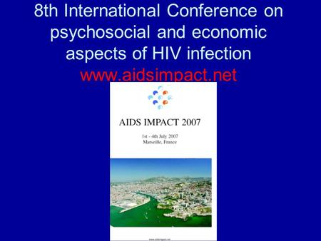 8th International Conference on psychosocial and economic aspects of HIV infection www.aidsimpact.net.
