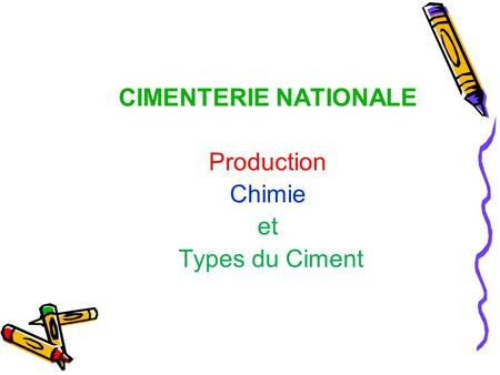 CIMENTERIE NATIONALE Production Chimie et Types du Ciment.