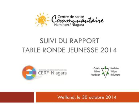 SUIVI DU RAPPORT TABLE RONDE JEUNESSE 2014 Welland, le 30 octobre 2014.
