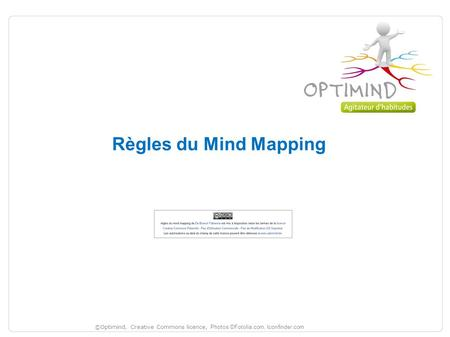 Règles du Mind Mapping ©Optimind, Creative Commons licence, Photos ©Fotolia.com, Iconfinder.com.