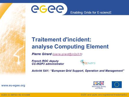 EGEE-II INFSO-RI-031688 Enabling Grids for E-sciencE www.eu-egee.org EGEE and gLite are registered trademarks Traitement d'incident: analyse Computing.
