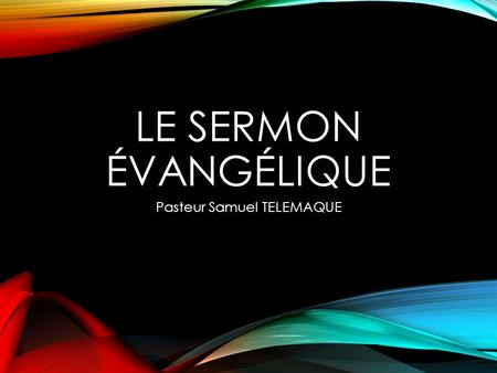 LE SERMON ÉVANGÉLIQUE Pasteur Samuel TELEMAQUE. LA STRUCTURE D'UN SERMON ÉVANGÉLIQUE L'ATTENTION LE BESOIN LA SATISFACTION LA VISUALIZATION L' ACTION.