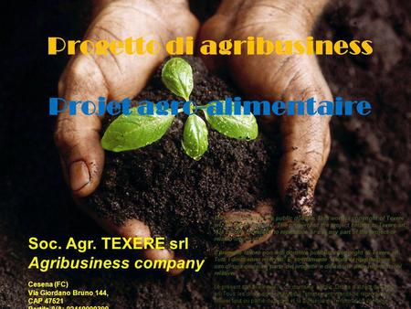 Soc. Agr. TEXERE srl Agribusiness company Cesena (FC) Via Giordano Bruno 144, CAP 47521 Partita IVA: 02410090399 1 This work is not in the public domain.
