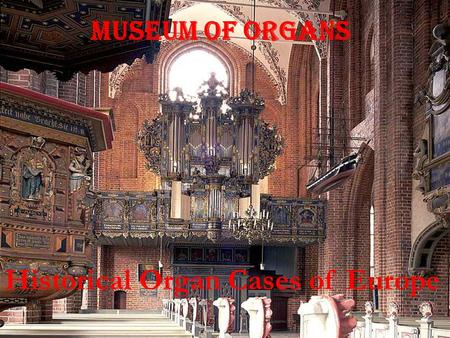Historical Organ Cases of Europe Museum of Organs.