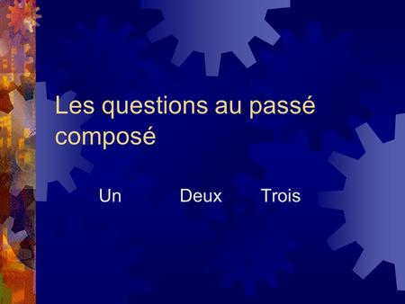 Les questions au passé composé UnDeuxTrois. There are three ways to form questions in the passé composé.  Intonation.  Est-ce que…  Inversion.