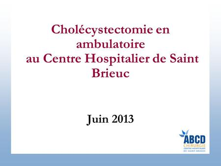 Cholécystectomie en ambulatoire au Centre Hospitalier de Saint Brieuc Juin 2013.