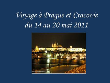 Voyage à Prague et Cracovie du 14 au 20 mai 2011.