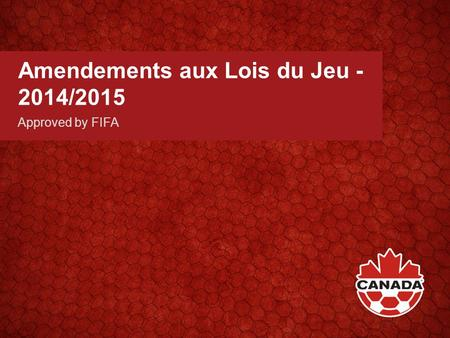 Amendements aux Lois du Jeu - 2014/2015 Approved by FIFA.