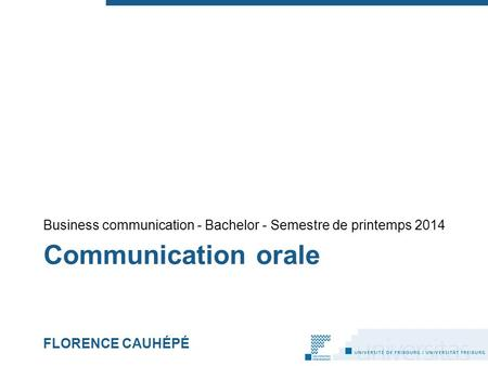 Communication orale FLORENCE CAUHÉPÉ Business communication - Bachelor - Semestre de printemps 2014.