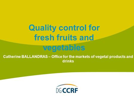Catherine BALLANDRAS – Office for the markets of vegetal products and drinks Quality control for fresh fruits and vegetables.