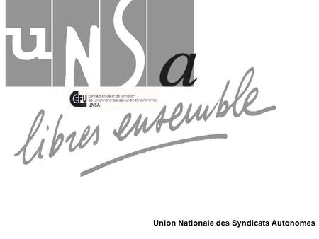 Union Nationale des Syndicats Autonomes. Le législateur a décliné l'institution: LE COMITE D'ETABLISSEMENT LE COMITE D'ETABLISSEMENT LE COMITE CENTRAL.
