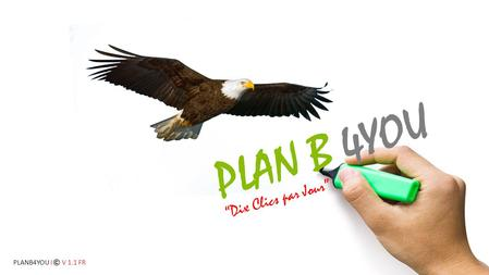 """Dix Clics par Jour"" PLAN B 4YOU PLANB4YOU I V 1.1 FR."