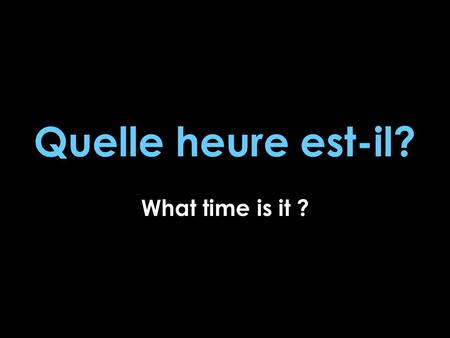 Quelle heure est-il? What time is it ?. Telling time in French French people use the same clock we do with 12 hours and 60 minutes. The French use military.