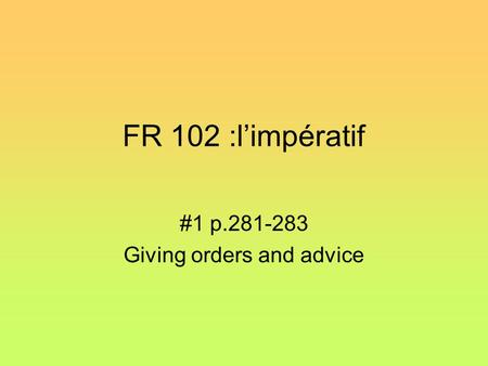 FR 102 :l'impératif #1 p.281-283 Giving orders and advice.