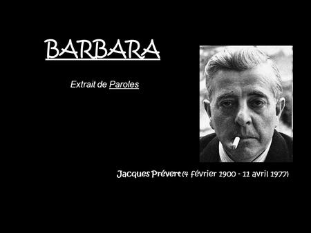 Jacques Prévert (4 février 1900 - 11 avril 1977) BARBARA Extrait de Paroles.