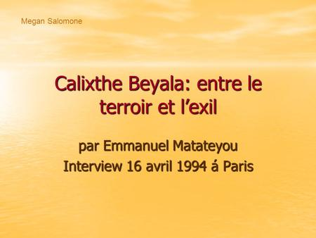 Calixthe Beyala: entre le terroir et l'exil par Emmanuel Matateyou Interview 16 avril 1994 á Paris Megan Salomone.