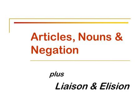 Articles, Nouns & Negation