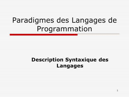 1 Paradigmes des Langages de Programmation Description Syntaxique des Langages.