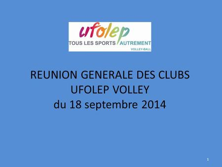 REUNION GENERALE DES CLUBS UFOLEP VOLLEY du 18 septembre 2014 1.