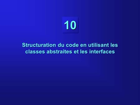 1010 Structuration du code en utilisant les classes abstraites et les interfaces.