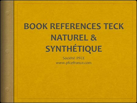BOOK REFERENCES TECK NATUREL & SYNTHÉTIQUE
