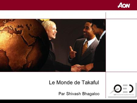 "Topic By ""Author"" Sub heading – describing topic Islamic Life Insurance Le Monde de Takaful Par Shivash Bhagaloo."
