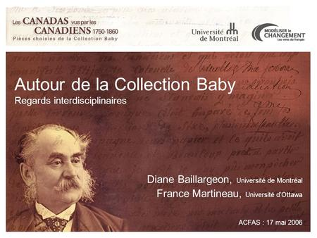 Autour de la Collection Baby Regards interdisciplinaires Diane Baillargeon, Université de Montréal France Martineau, Université d'Ottawa ACFAS : 17 mai.