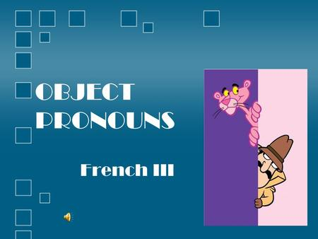 OBJECT PRONOUNS French III Complément d'objet direct (COD) Direct objects are the people or things in a sentence which receive the action of the verb.
