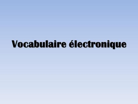 Vocabulaire électronique. Warm-up Français I 1.Avec votre voisin(e) (neighbor) 2.Create a conversation including: – Greetings – How are you? – What is.