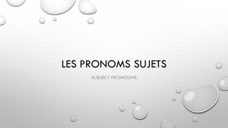 LES PRONOMS SUJETS SUBJECT PRONOUNS. SUBJECT PRONOUNS: 1-TO TALK TO OR ABOUT PEOPLE, YOU CAN USE SUBJECT PRONOUNS TO REPLACE THEIR NAMES. 2- TO AVOID.