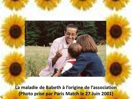 La maladie de Babeth à l'origine de l'association (Photo prise par Paris Match le 27 Juin 2001)