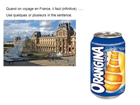 Quand on voyage en France, il faut (infinitive) ….. Use quelques or plusieurs in the sentence.
