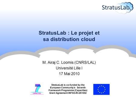 StratusLab is co-funded by the European Community's Seventh Framework Programme (Capacities) Grant Agreement INFSO-RI-261552 StratusLab : Le projet et.