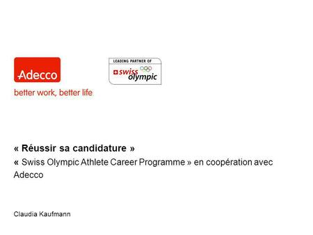 « Réussir sa candidature » « Swiss Olympic Athlete Career Programme » en coopération avec Adecco Claudia Kaufmann.