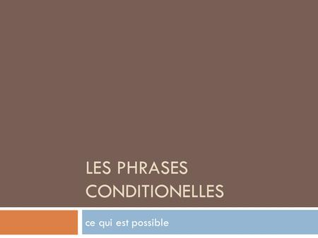 LES PHRASES CONDITIONELLES ce qui est possible. Une phrase conditionnelle  shows what will happen IF something else occurs  use SI…  two part sentences.