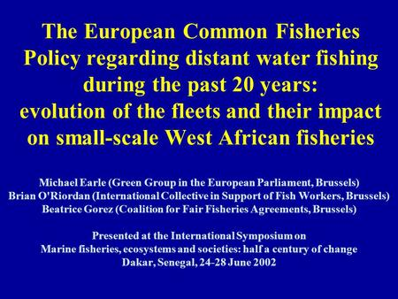 The European Common Fisheries Policy regarding distant water fishing during the past 20 years: evolution of the fleets and their impact on small-scale.