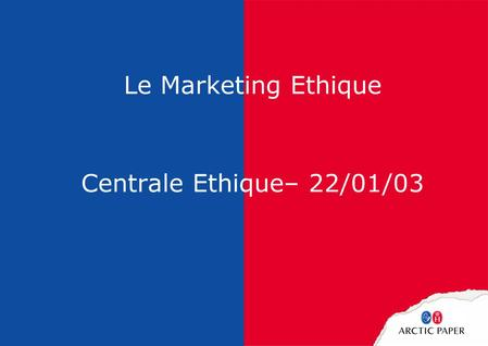 Le Marketing Ethique Centrale Ethique– 22/01/03. 2.