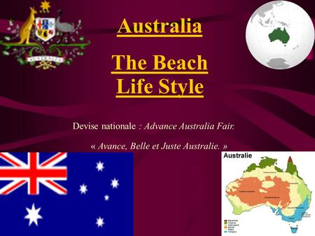 Australia The Beach Life Style Devise nationale : Advance Australia Fair. « Avance, Belle et Juste Australie. »