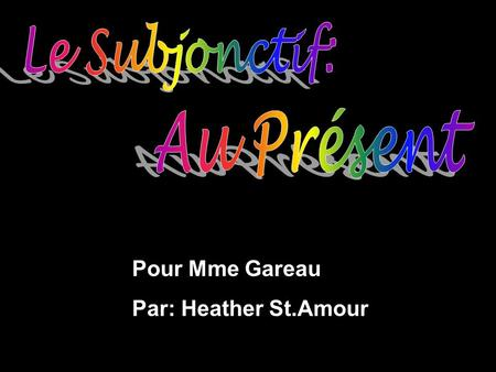 Pour Mme Gareau Par: Heather St.Amour  In a sentence, the verb is the word or group of words that identifies the action. A verb is characterized by.