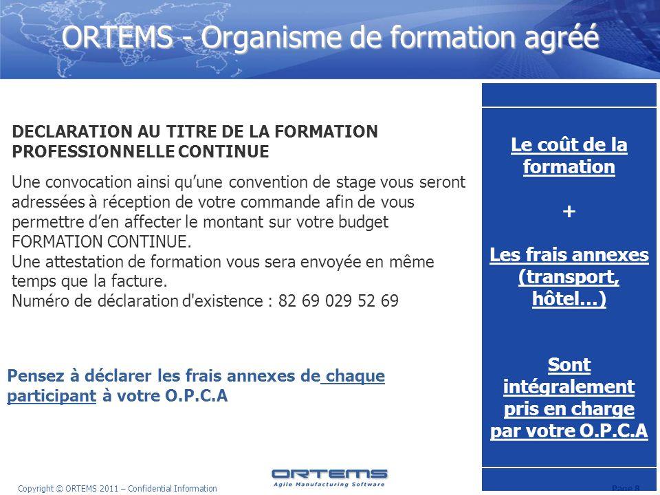 Page 9 Copyright © ORTEMS 2011 – Confidential Information INSCRIPTIONS Toute demande d inscription doit être adressée au Service Formation de ORTEMS, par courrier, fax ou mail.