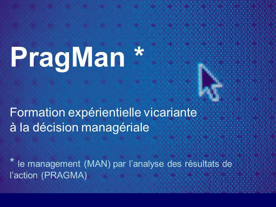 PragMan * Formation expérientielle vicariante à la décision managériale.